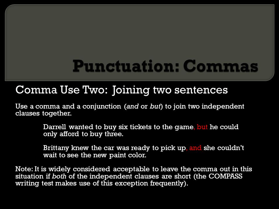 Punctuation: Commas Comma Use Two: Joining two sentences