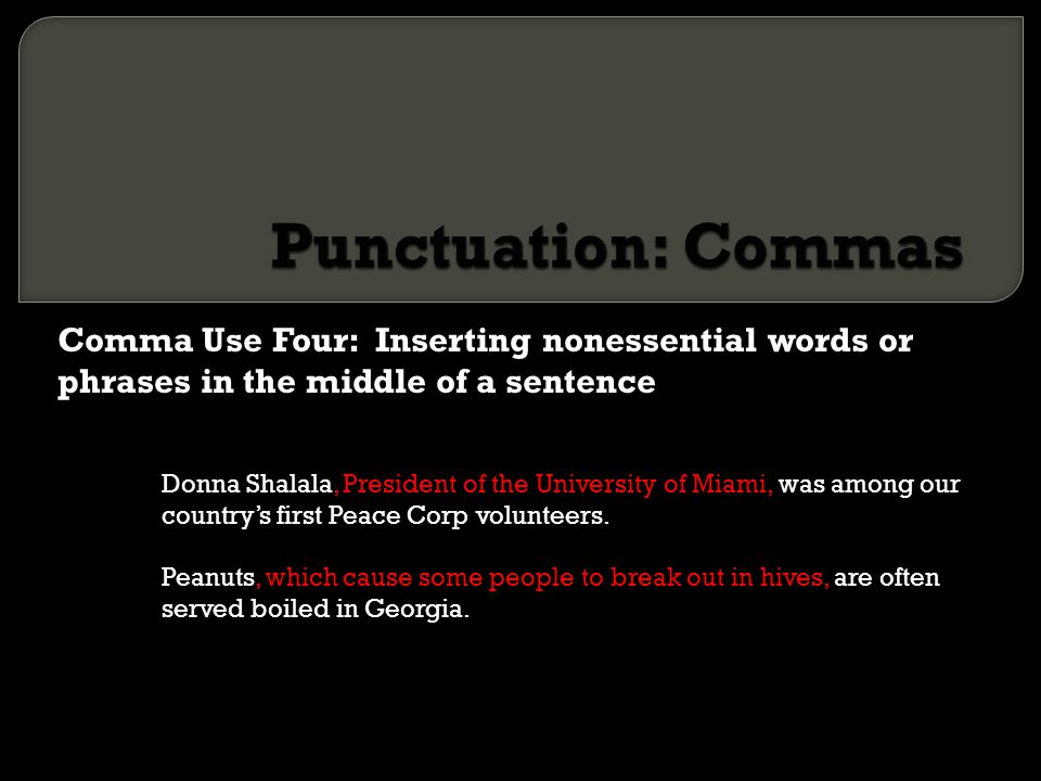 Punctuation: Commas Comma Use Four: Inserting nonessential words or phrases in the middle of a sentence.