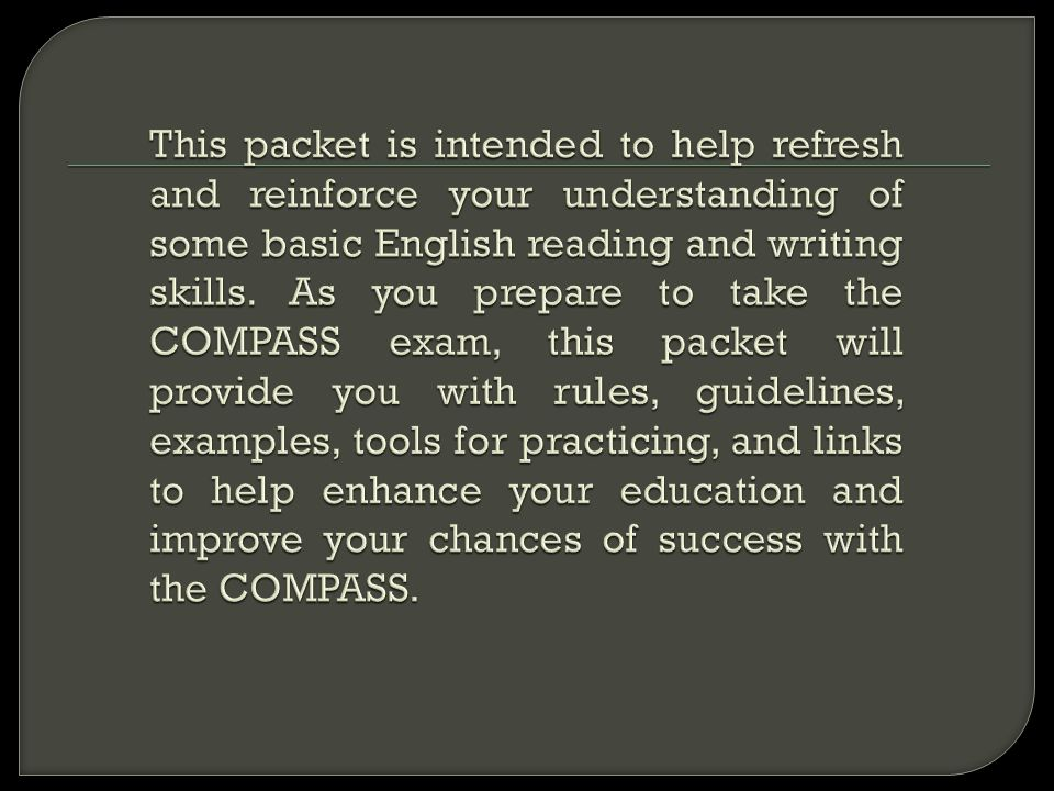 This packet is intended to help refresh and reinforce your understanding of some basic English reading and writing skills.