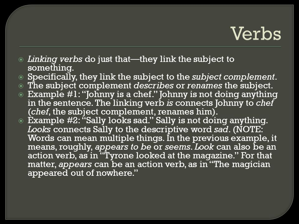 Verbs Linking verbs do just that—they link the subject to something.
