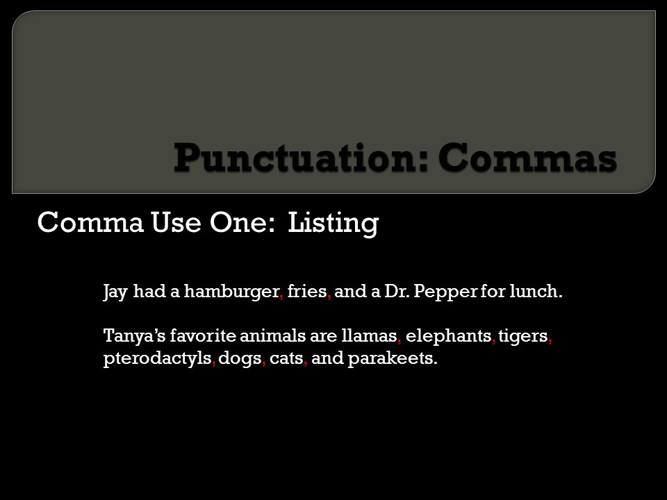 Punctuation: Commas Comma Use One: Listing