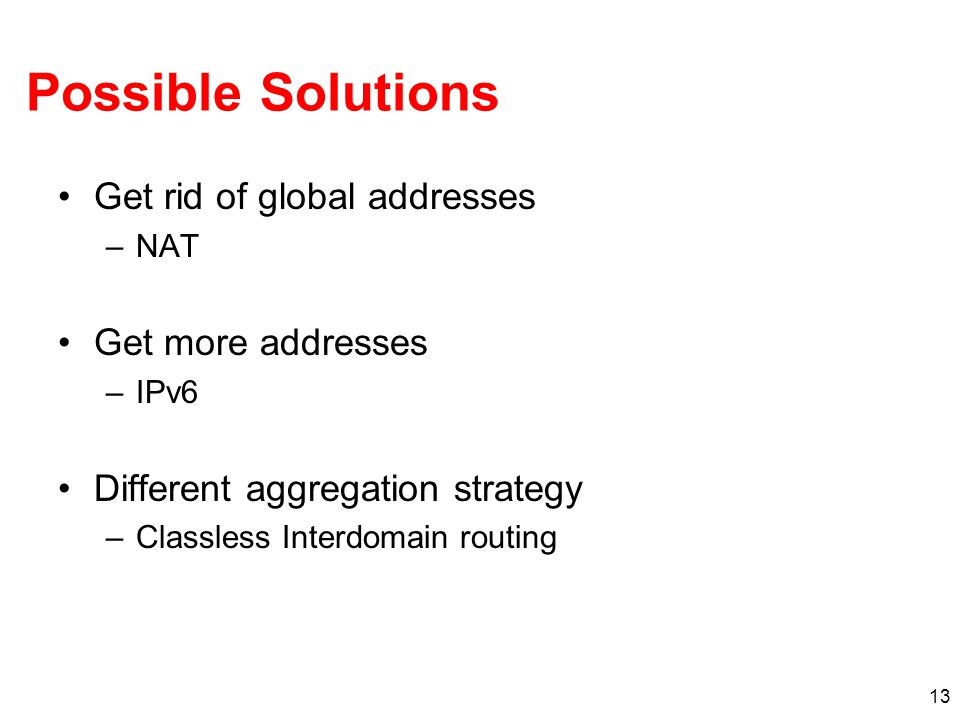 Possible Solutions Get rid of global addresses Get more addresses