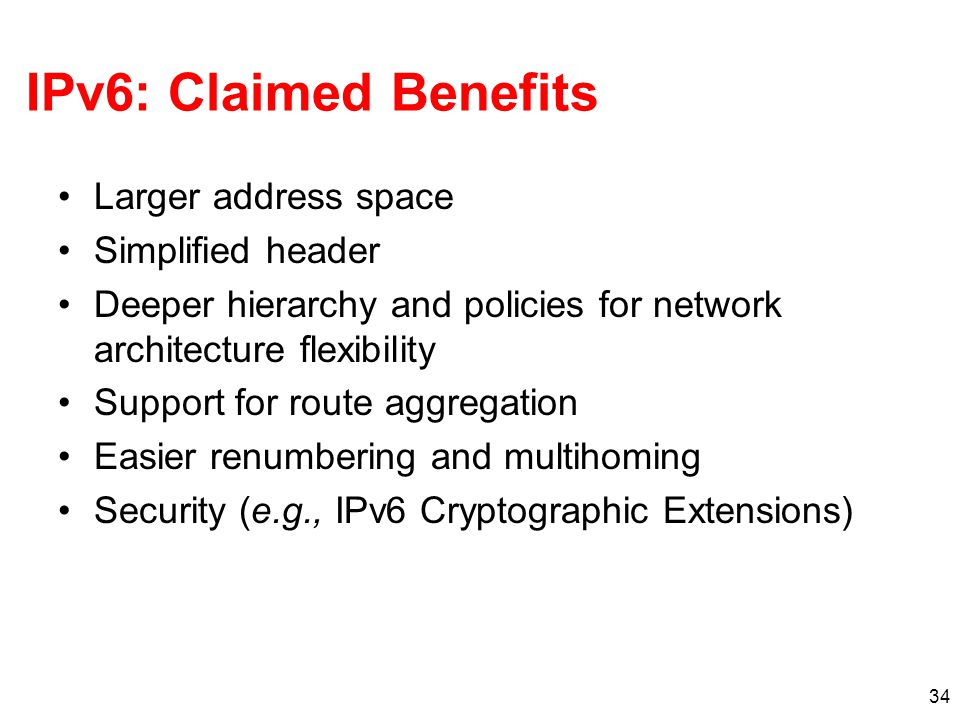 IPv6: Claimed Benefits Larger address space Simplified header