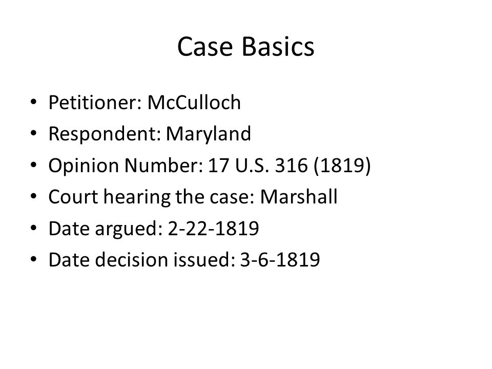 Case Basics Petitioner: McCulloch Respondent: Maryland