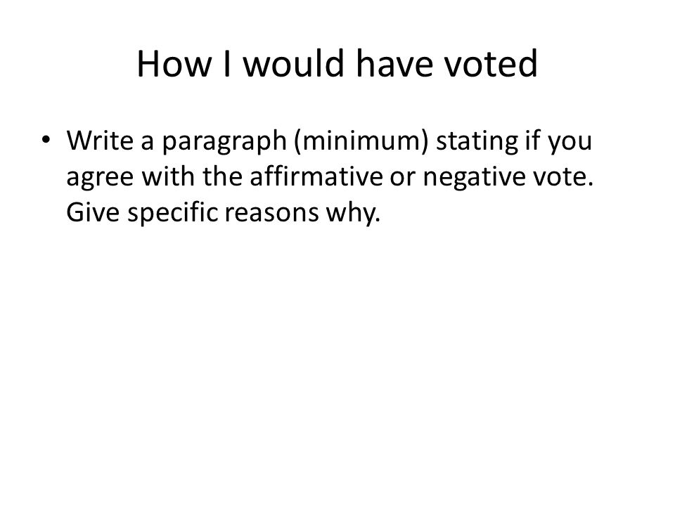 How I would have voted Write a paragraph (minimum) stating if you agree with the affirmative or negative vote.