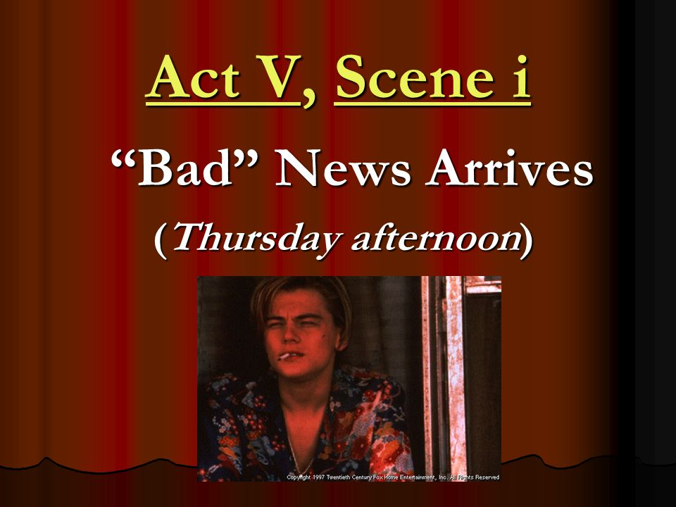 Act V, Scene i Bad News Arrives (Thursday afternoon)
