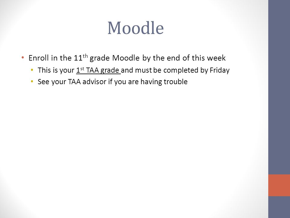 Moodle Enroll in the 11th grade Moodle by the end of this week