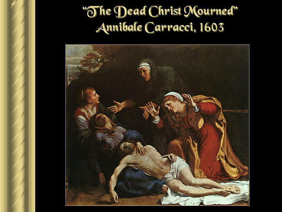 The Dead Christ Mourned Annibale Carracci, 1603