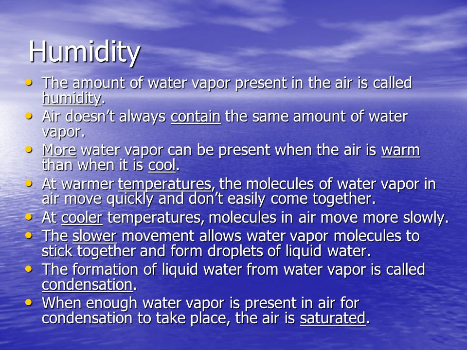 Humidity The amount of water vapor present in the air is called humidity. Air doesn't always contain the same amount of water vapor.