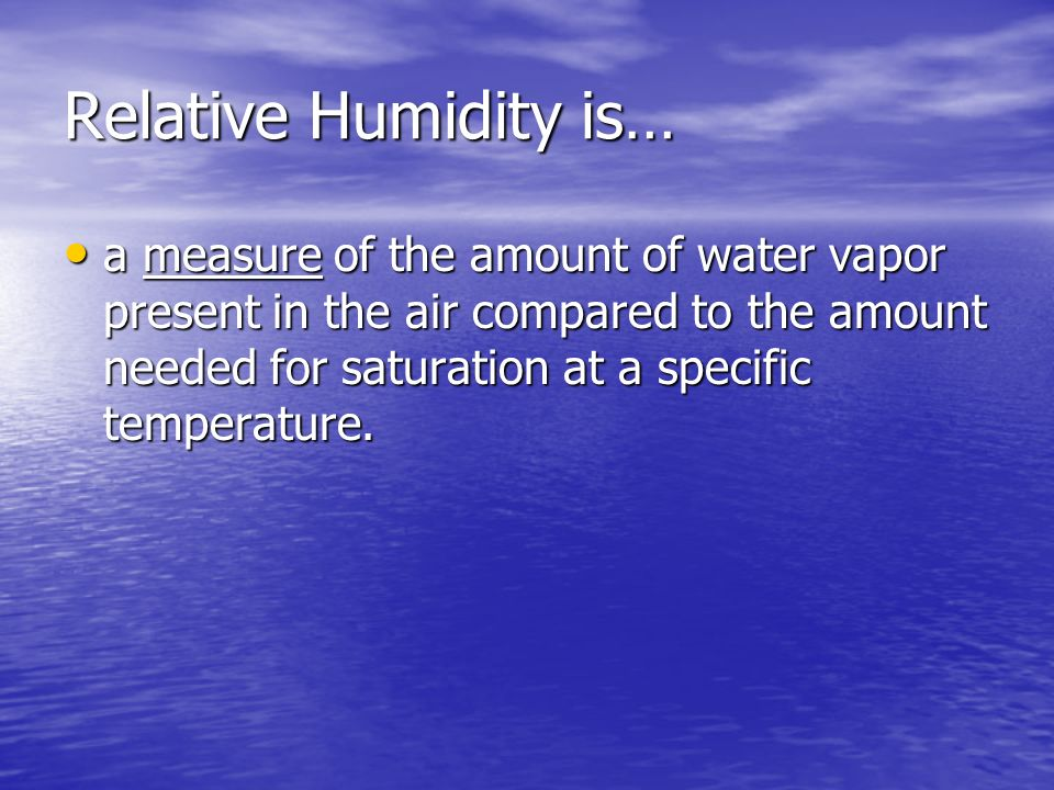Relative Humidity is…