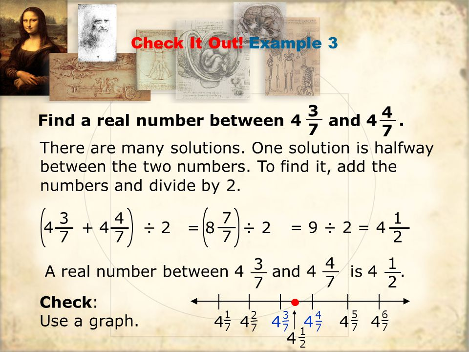 Find a real number between 4 and 4 . 4 7 3 7