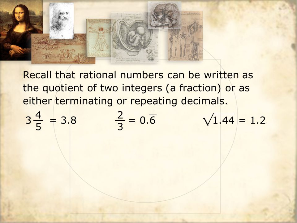 Recall that rational numbers can be written as the quotient of two integers (a fraction) or as either terminating or repeating decimals.