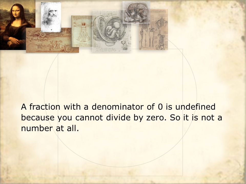 A fraction with a denominator of 0 is undefined because you cannot divide by zero.