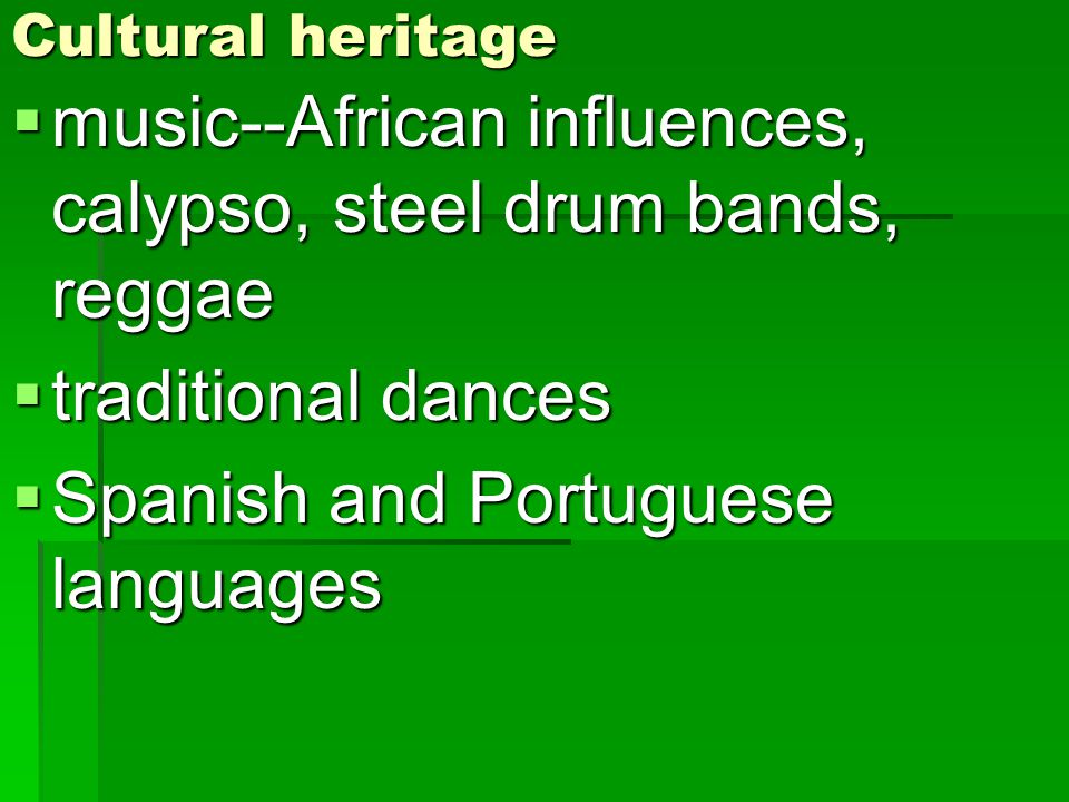 music--African influences, calypso, steel drum bands, reggae