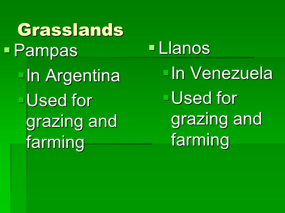 Grasslands Llanos. In Venezuela. Used for grazing and farming.