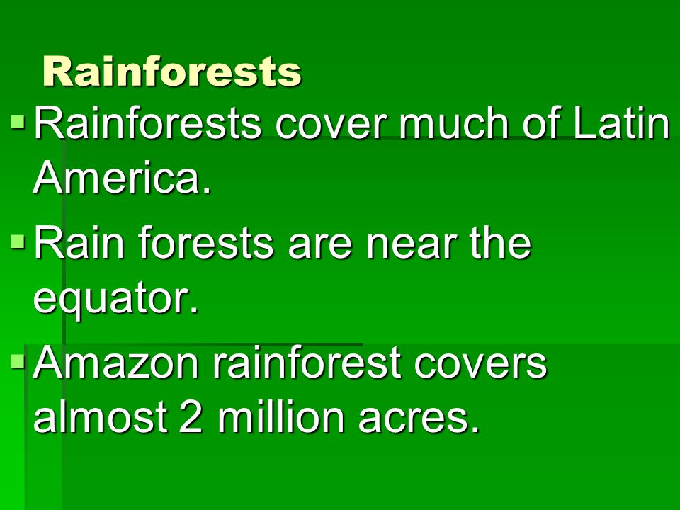 Rainforests cover much of Latin America.