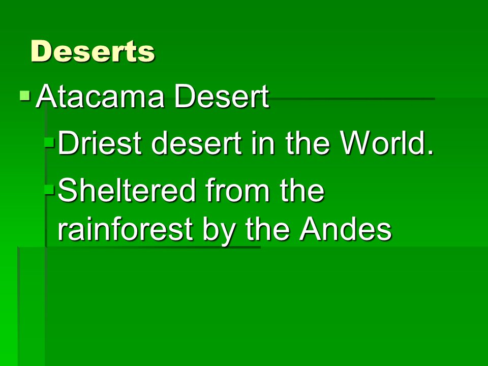 Driest desert in the World. Sheltered from the rainforest by the Andes