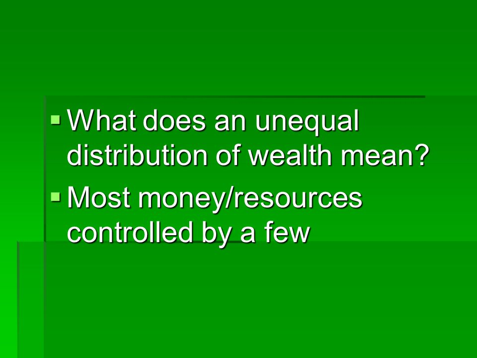 What does an unequal distribution of wealth mean