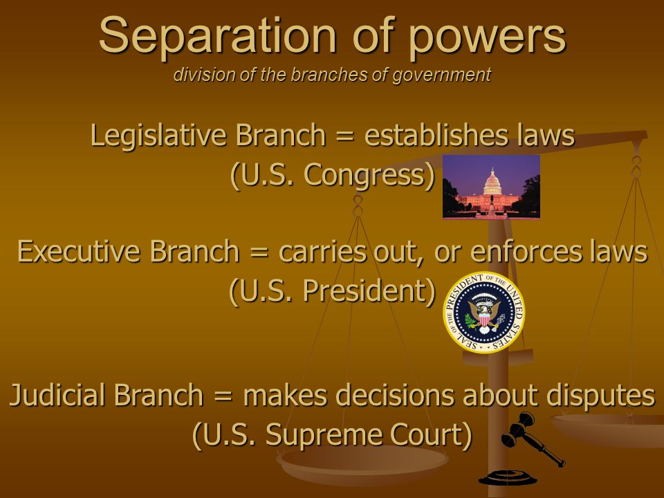 Separation of powers division of the branches of government