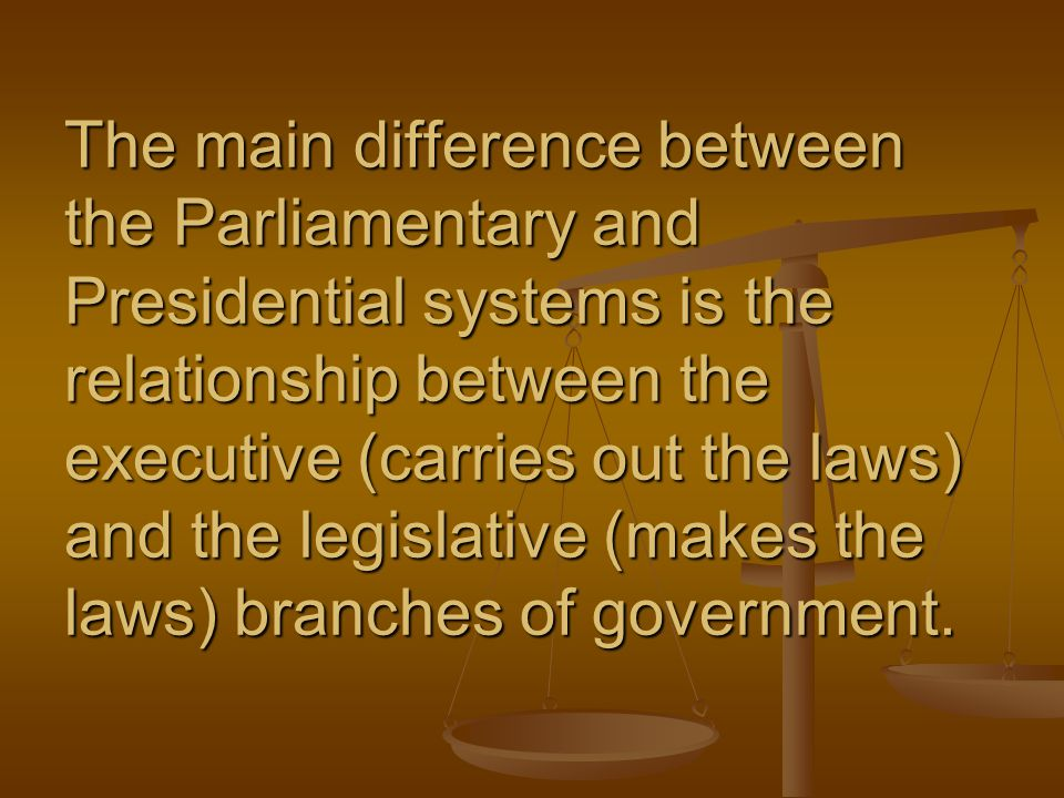 the differences between parliamentary presidential 2 which is more democratic this presentation will discuss the similarities and differences between the parliamentary and presidential systems of.