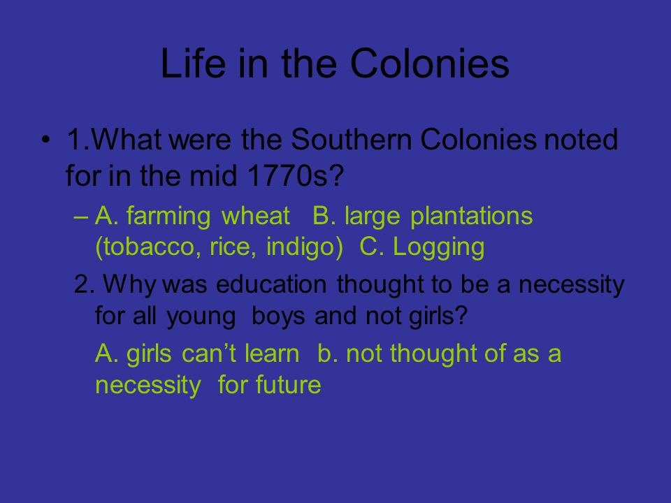 Life in the Colonies 1.What were the Southern Colonies noted for in the mid 1770s