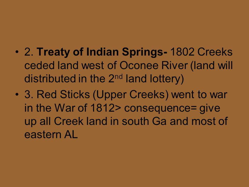2. Treaty of Indian Springs- 1802 Creeks ceded land west of Oconee River (land will distributed in the 2nd land lottery)