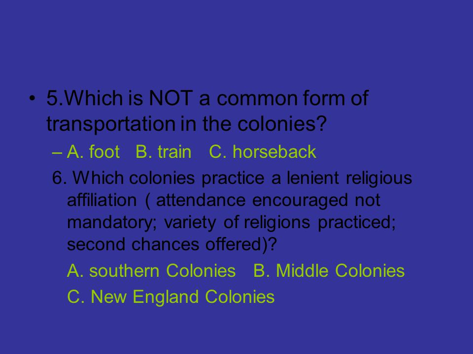 5.Which is NOT a common form of transportation in the colonies