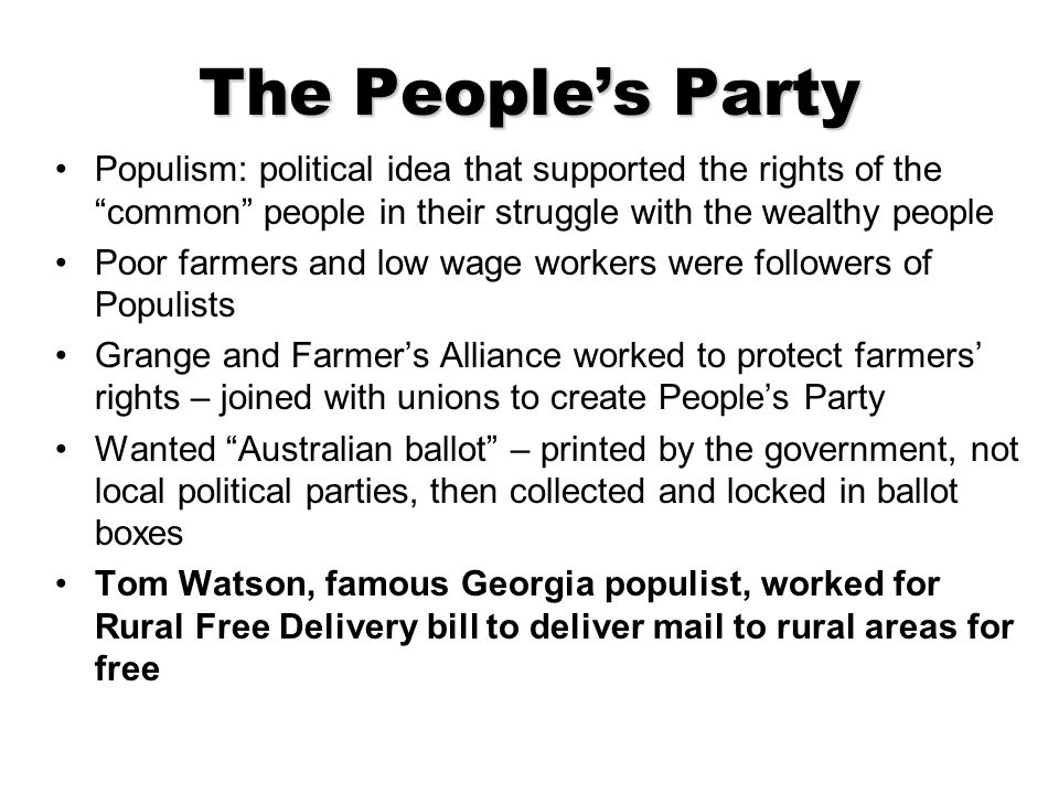 The People's Party Populism: political idea that supported the rights of the common people in their struggle with the wealthy people.