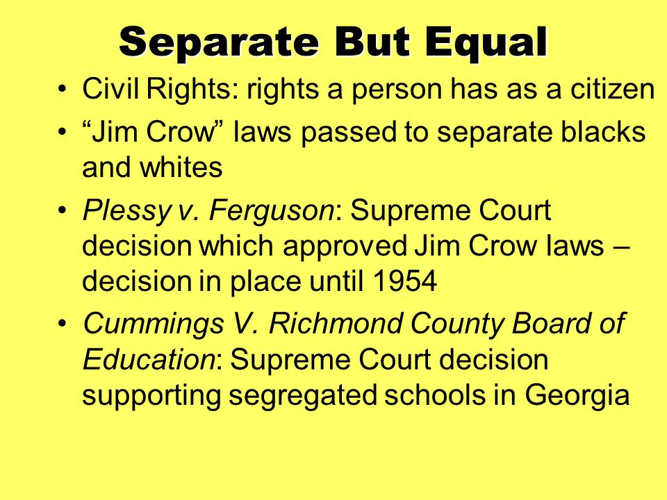 Separate But Equal Civil Rights: rights a person has as a citizen
