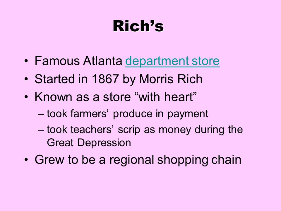 Rich's Famous Atlanta department store Started in 1867 by Morris Rich