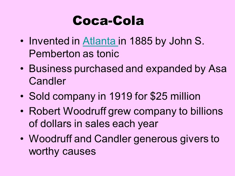 Coca-Cola Invented in Atlanta in 1885 by John S. Pemberton as tonic