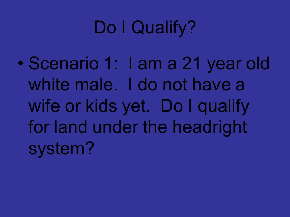 Do I Qualify. Scenario 1: I am a 21 year old white male.