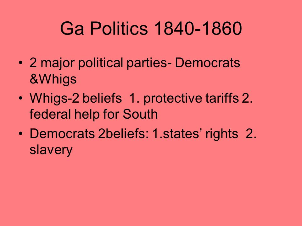 Ga Politics 1840-1860 2 major political parties- Democrats &Whigs