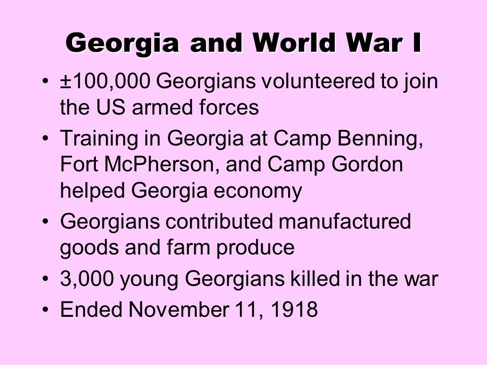 Georgia and World War I ±100,000 Georgians volunteered to join the US armed forces.