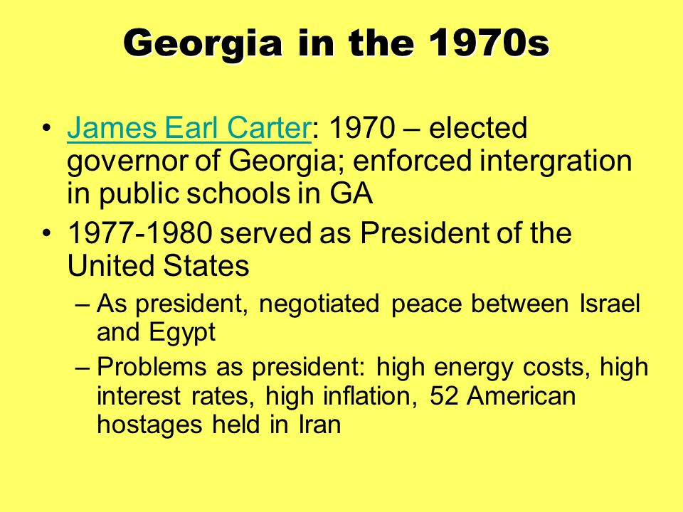 Georgia in the 1970s James Earl Carter: 1970 – elected governor of Georgia; enforced intergration in public schools in GA.