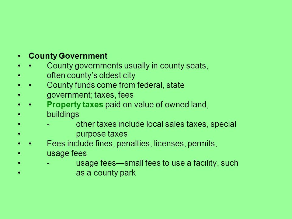 County Government • County governments usually in county seats, often county's oldest city. • County funds come from federal, state.