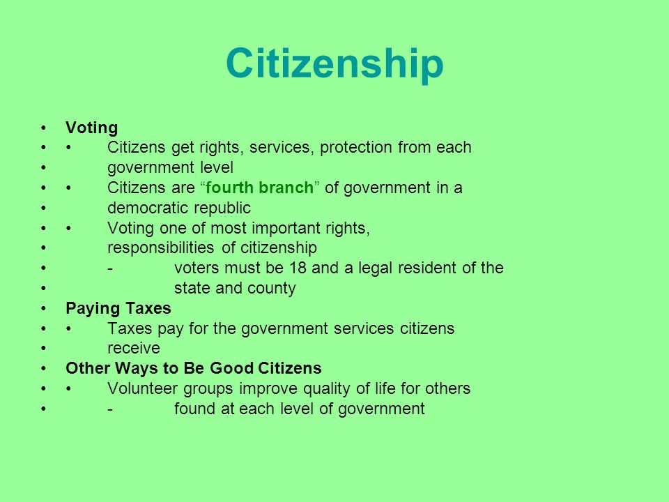 Citizenship Voting. • Citizens get rights, services, protection from each. government level. • Citizens are fourth branch of government in a.
