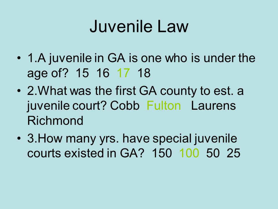 Juvenile Law 1.A juvenile in GA is one who is under the age of 15 16 17 18.