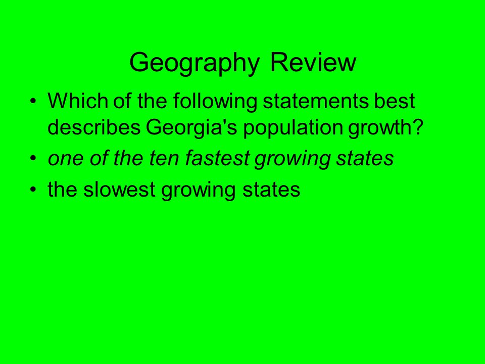 Geography Review Which of the following statements best describes Georgia s population growth one of the ten fastest growing states.