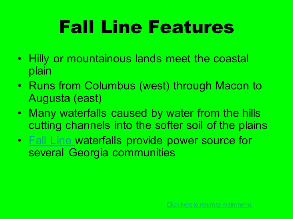 Fall Line Features Hilly or mountainous lands meet the coastal plain