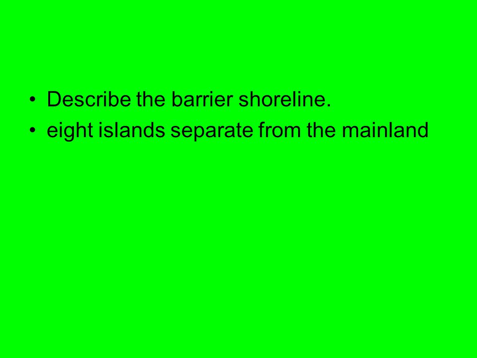 Describe the barrier shoreline.