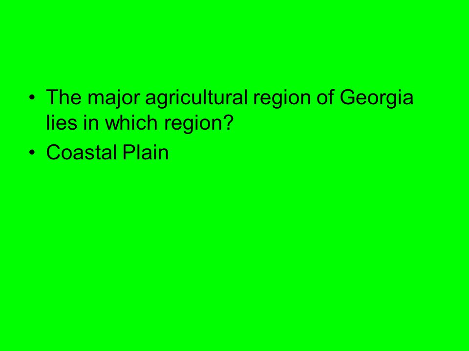 The major agricultural region of Georgia lies in which region