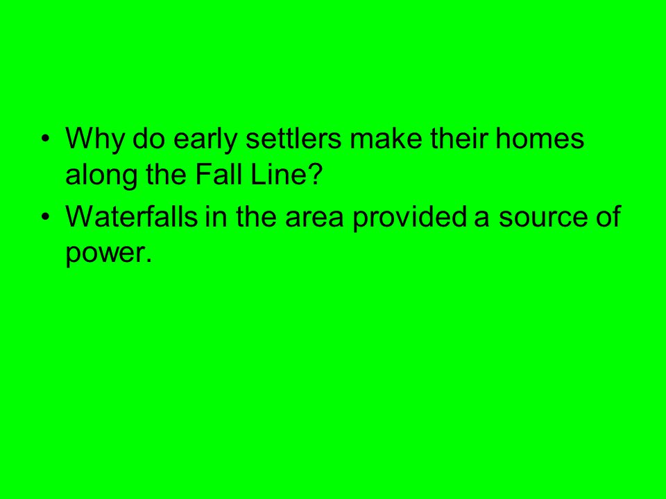 Why do early settlers make their homes along the Fall Line