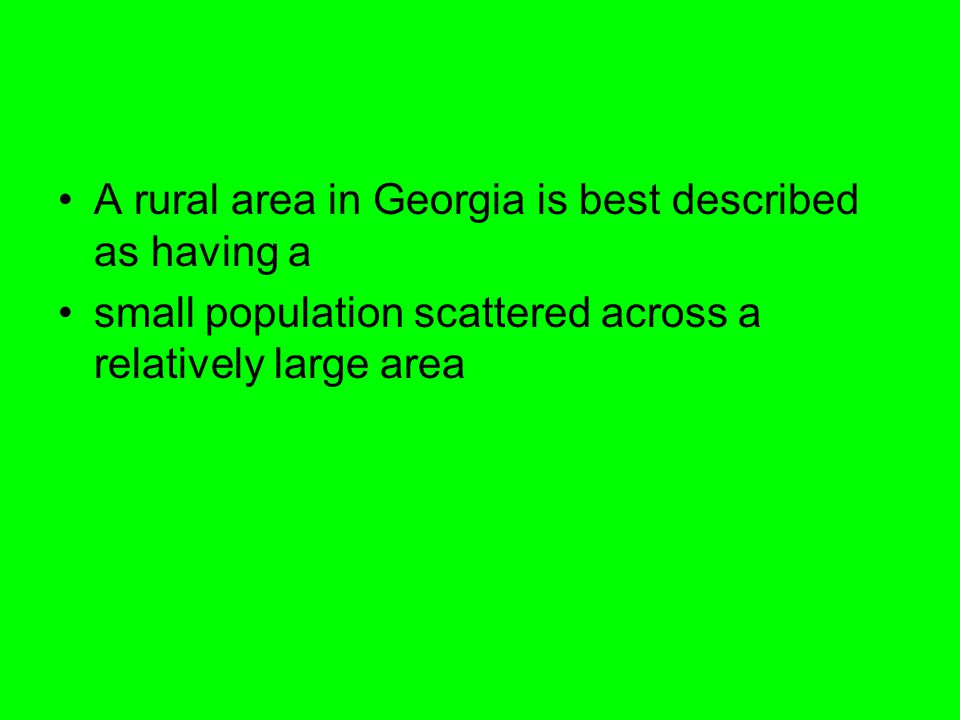 A rural area in Georgia is best described as having a