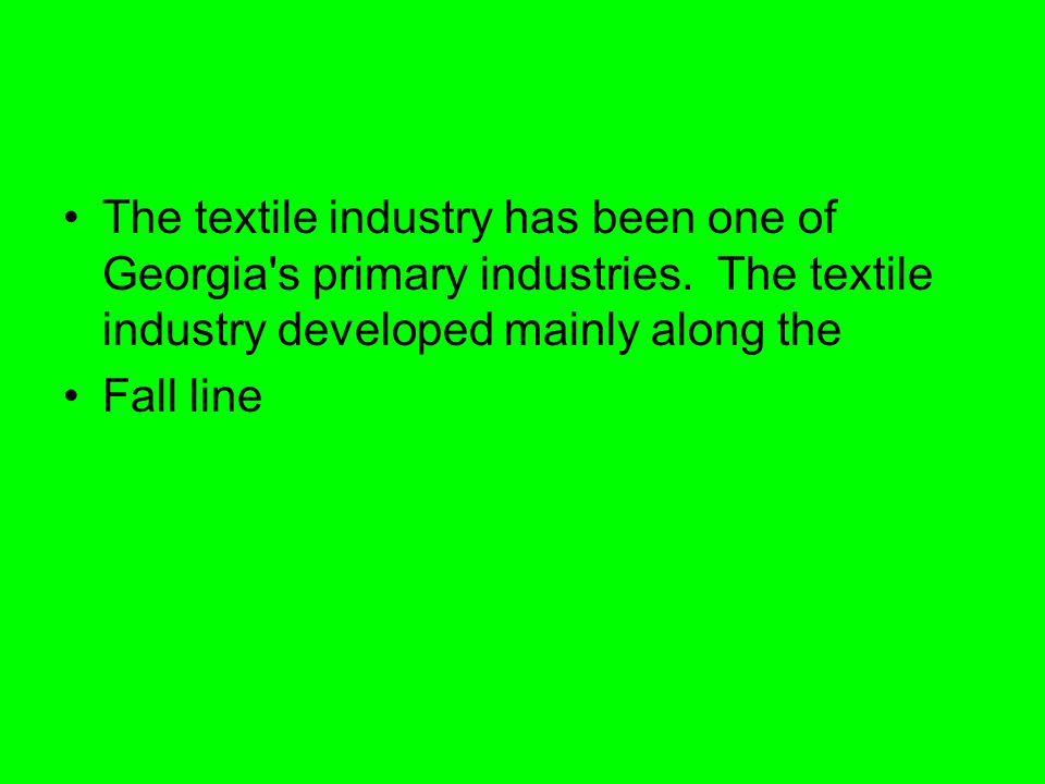 The textile industry has been one of Georgia s primary industries