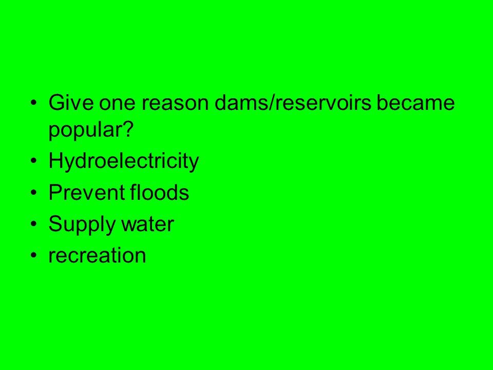 Give one reason dams/reservoirs became popular