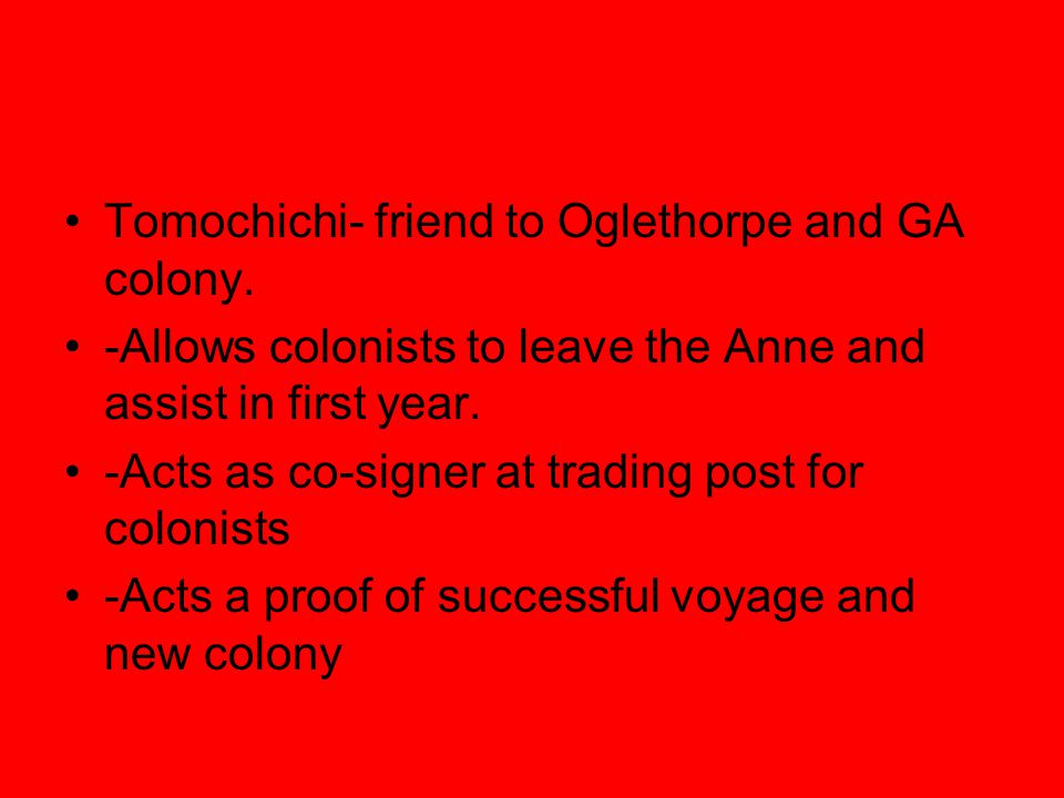 Tomochichi- friend to Oglethorpe and GA colony.