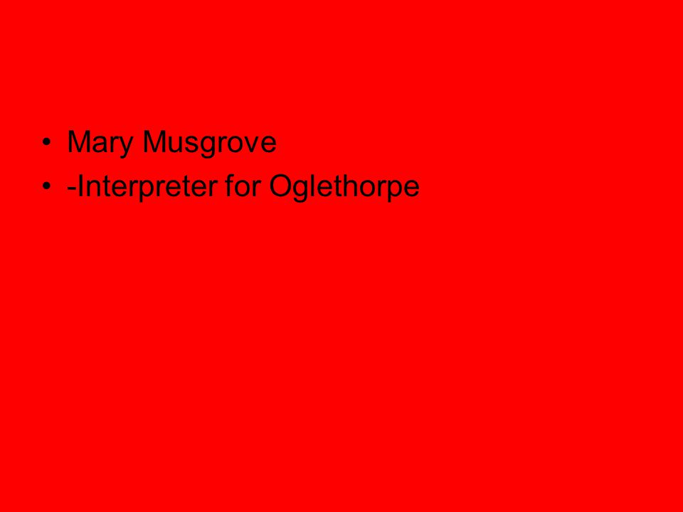 Mary Musgrove -Interpreter for Oglethorpe