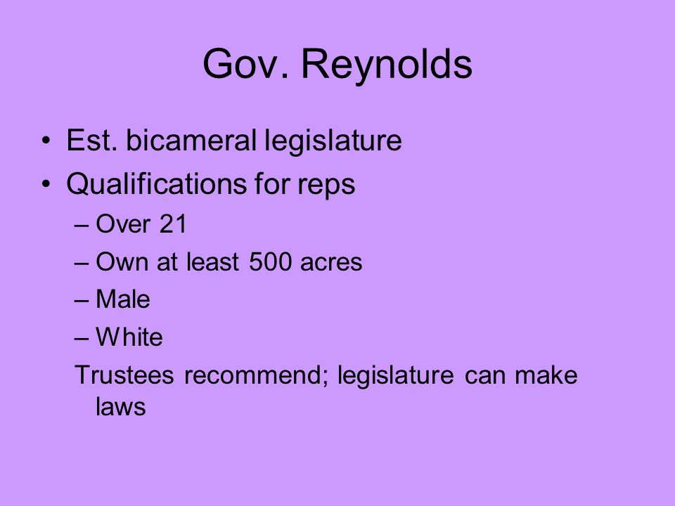 Gov. Reynolds Est. bicameral legislature Qualifications for reps