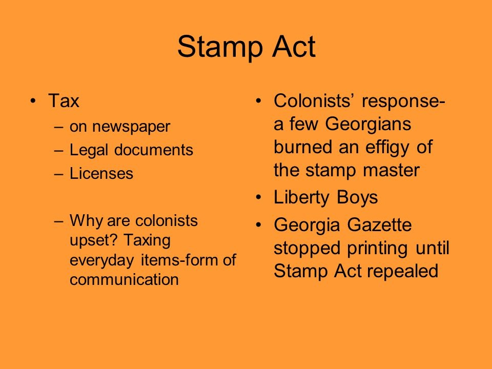 Stamp Act Tax. on newspaper. Legal documents. Licenses. Why are colonists upset Taxing everyday items-form of communication.